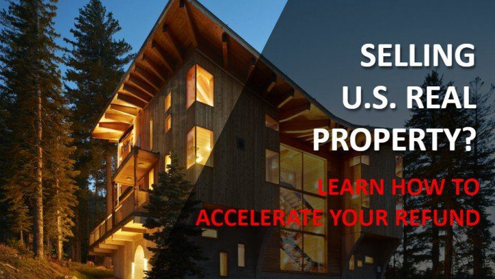 Free Webinar – Selling U.S. Real Property? How to Accelerate Your Refund?