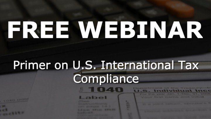 Free Webinar – Primer on U.S. International Tax Compliance