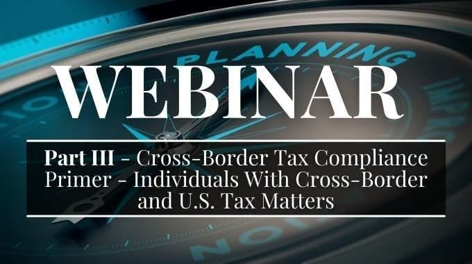 [Part 3] – Cross-Border Tax Compliance Primer – Individuals With Cross-Border and U.S. Tax Matters
